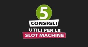 5 Consigli per vincere alle Slot Machine Online